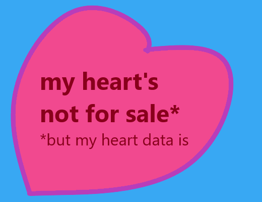 picture with text: my heart's not for sale, but my heart data is